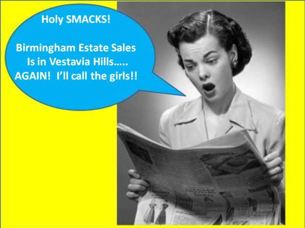–SOLD OUT!– BIRMINGHAM ESTATE SALES is in VESTAVIA HILLS C/C – Join us!