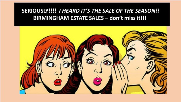 50% OFF! LAST DAY!!! BIRMINGHAM ESTATE SALES – Sale of the Season! Join us in Gadsden!