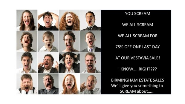BIRMINGHAM ESTATE SALES is SCREAMING at the Sunday ONE DAY 75% off at the VESTAVIA SALE!!!! Wahhhh!