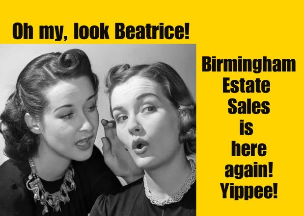 BIRMINGHAM ESTATE SALES is in BIRMINGHAM for 2 days- TUES & WED!